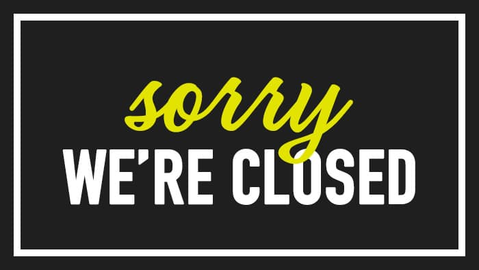 Sorry, we're closed!